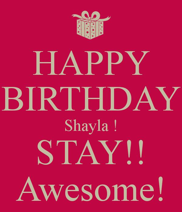 happy birthday shayla ; happy-birthday-shayla-stay-awesome