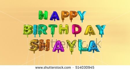 happy birthday shayla ; stock-photo-happy-birthday-shayla-card-with-balloon-text-d-rendered-stock-image-this-image-can-be-used-for-514030945