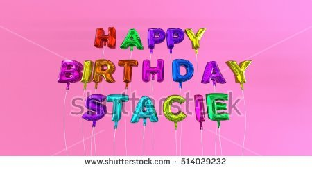 happy birthday stacie ; stock-photo-happy-birthday-stacie-card-with-balloon-text-d-rendered-stock-image-this-image-can-be-used-for-514029232