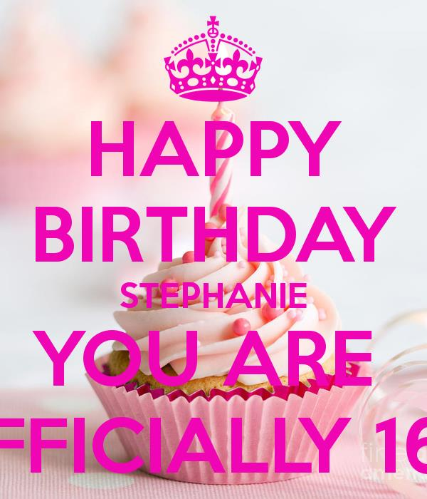 happy birthday stephanie images ; happy-birthday-stephanie-you-are-officially-16