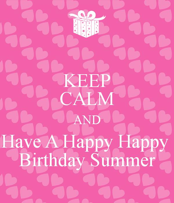happy birthday summer ; keep-calm-and-have-a-happy-happy-birthday-summer