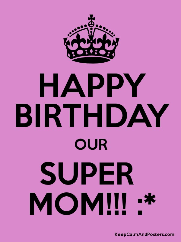happy birthday super mom ; 5571597