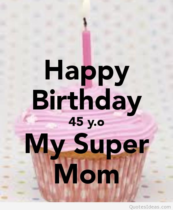 happy birthday super mom ; happy-birthday-45-yo-my-super-mom