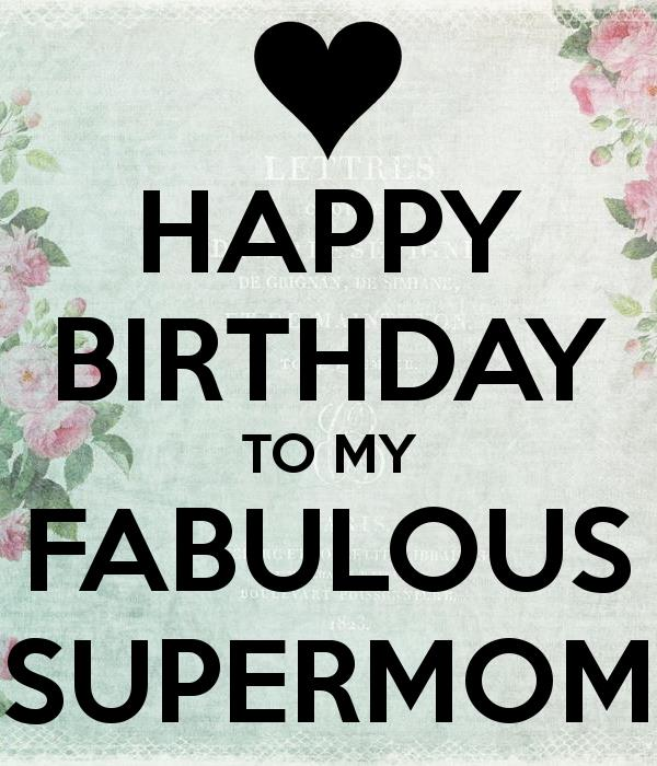 happy birthday super mom ; happy-birthday-to-my-fabulous-supermom