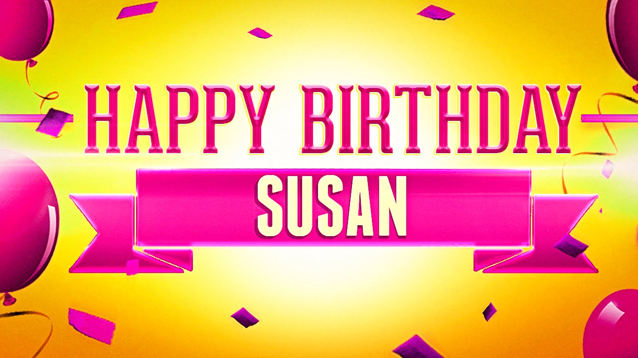 happy birthday susan images ; maxresdefault