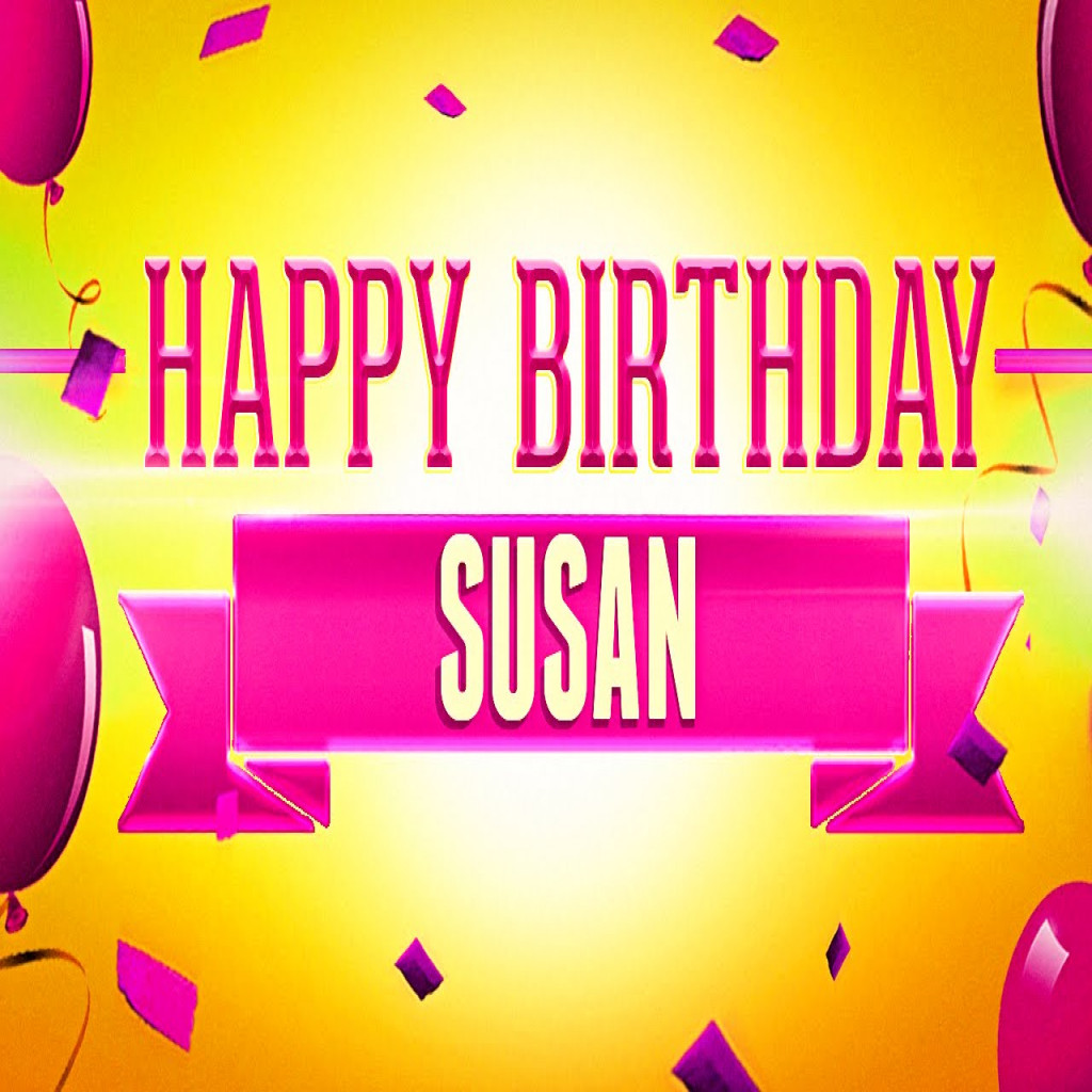 happy birthday susan images ; new-happy-birthday-susan-youtube-of-happy-birthday-susan-images