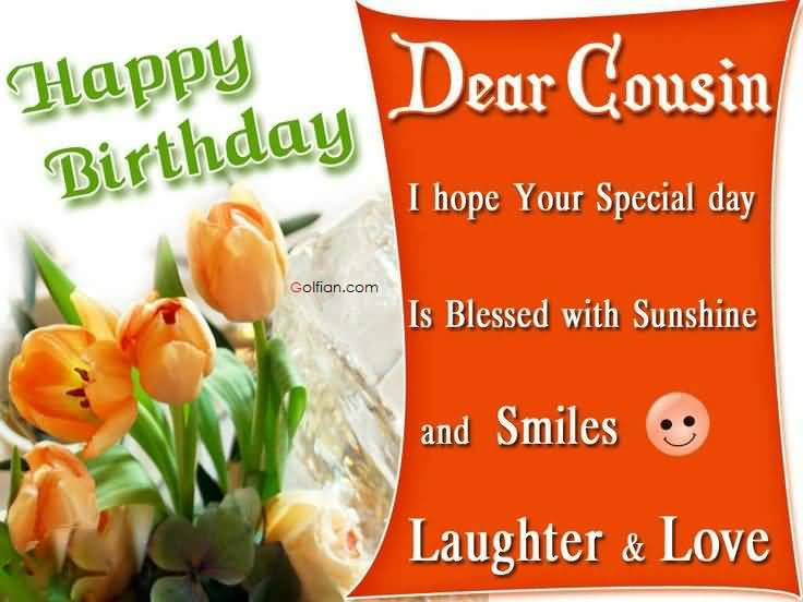 happy birthday sweet cousin ; Dear-Cousin-I-Hope-Your-Special-Day-Is-Blessed-With-Sunshine-And-Smiles-Laughter-Love-Happy-Birthday