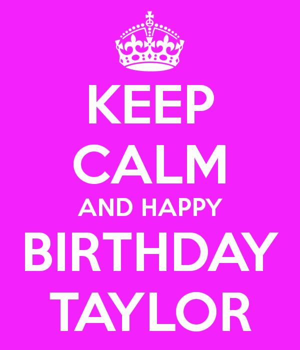 happy birthday taylor images ; keep-calm-and-happy-birthday-taylor-10