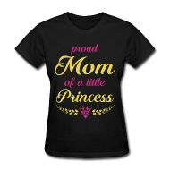 happy birthday tee ; proud-mom-of-a-little-princess-women-s-t-shirt