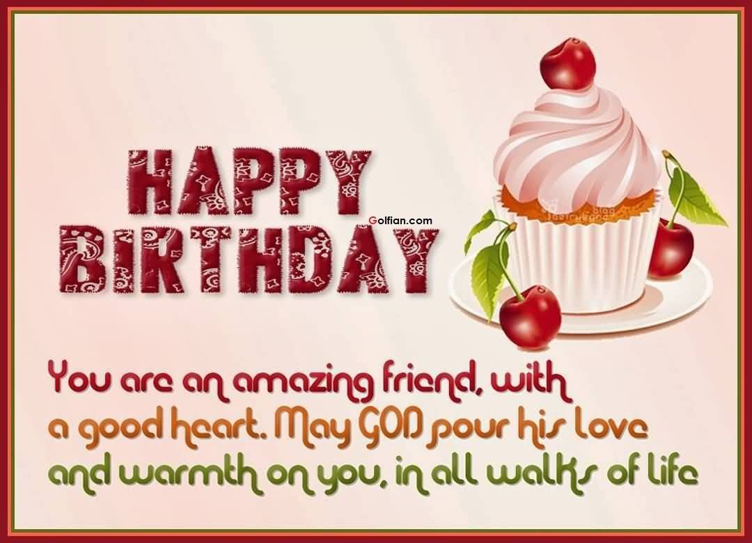 happy birthday to an amazing friend ; 274315-Happy-Birthday-You-Are-An-Amazing-Friend-With-A-Good-Heart