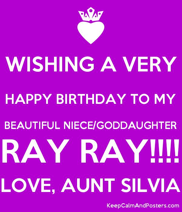 happy birthday to my beautiful niece ; 5768011_wishing_a_very_happy_birthday_to_my_beautiful_niecegoddaughter_ray_ray_love_aunt_silv