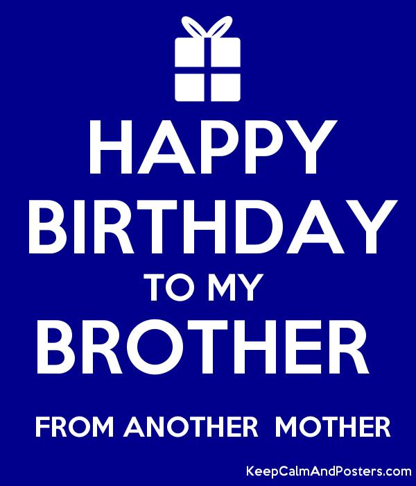 happy birthday to my brother from another mother ; 5527518_happy_birthday_to_my_brother__from_another_mother