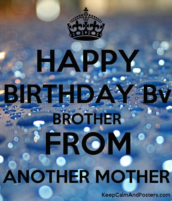 happy birthday to my brother from another mother ; 5564516_happy_birthday_bv_brother_from_another_mother