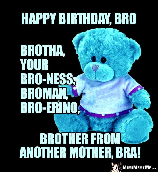 happy birthday to my brother from another mother ; bDayBroBear