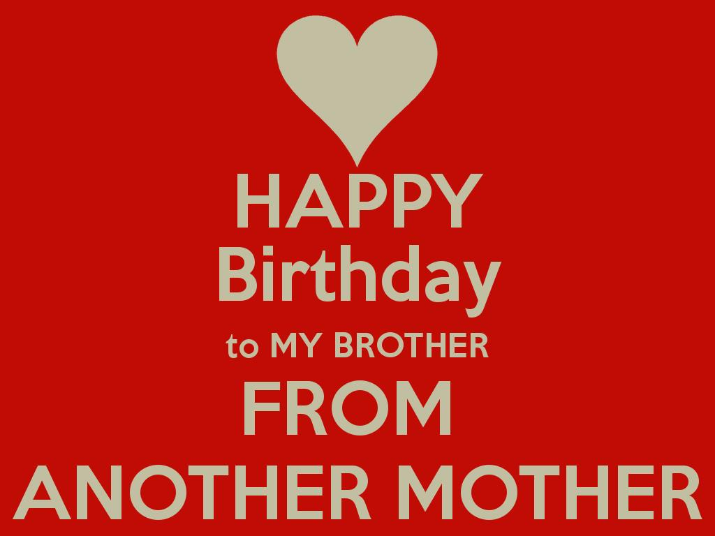 happy birthday to my brother from another mother ; d9aca7a179485981f0981fcb04360d05