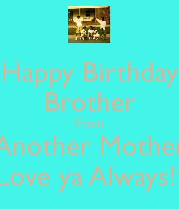 happy birthday to my brother from another mother ; happy-birthday-brother-from-another-mother-love-ya-always