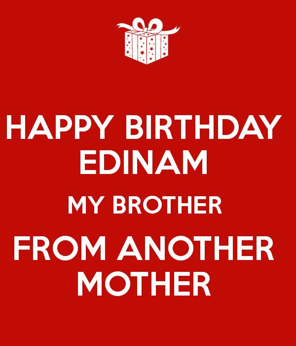 happy birthday to my brother from another mother ; happy-birthday-edinam-my-brother-from-another-mother