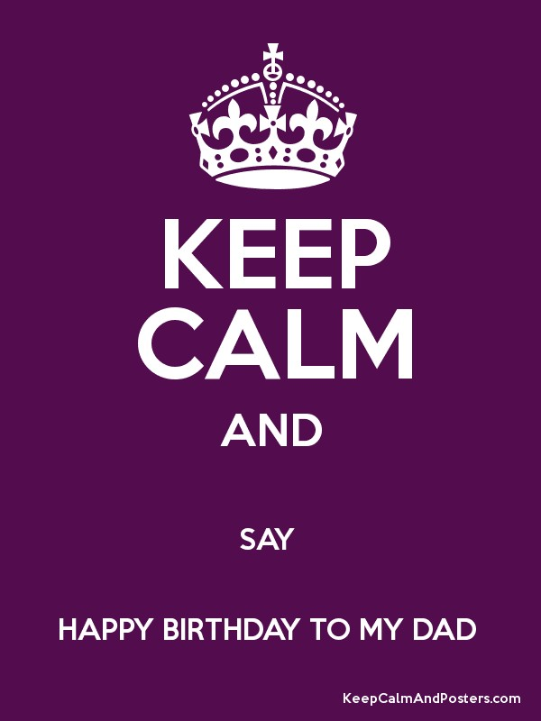 happy birthday to my dad ; 4681070