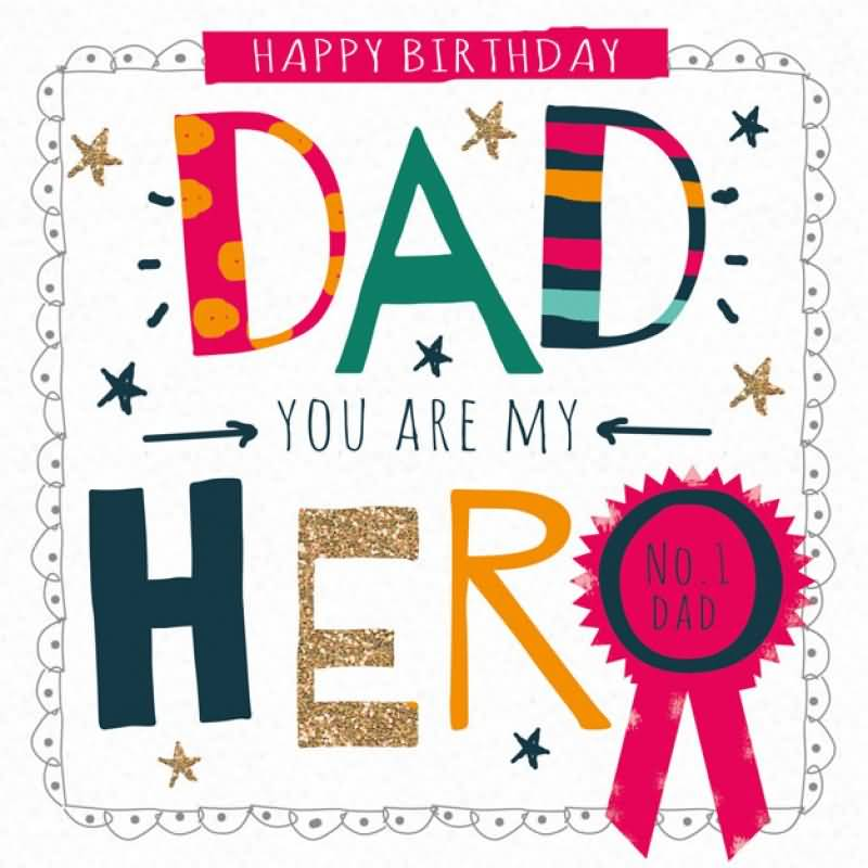 happy birthday to my dad ; Happy-Birthday-Dad-You-Are-My-Hero