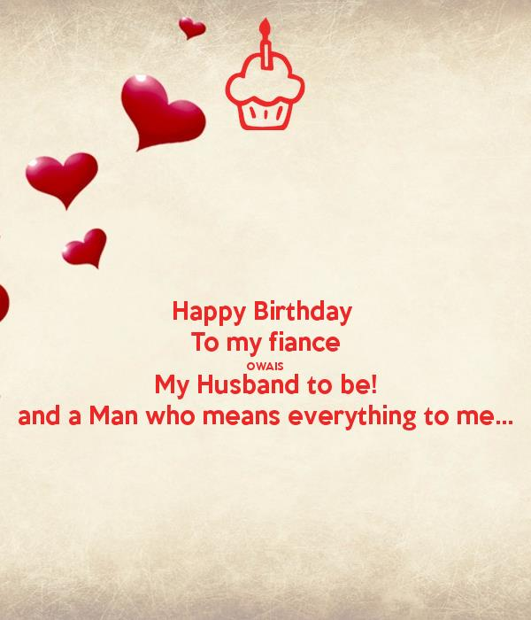 happy birthday to my fiance ; happy-birthday-to-my-fiance-owais-my-husband-to-be-and-a-man-who-means-everything-to-me