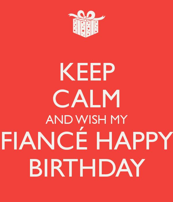 happy birthday to my fiance ; keep-calm-and-wish-my-fiance-happy-birthday-3
