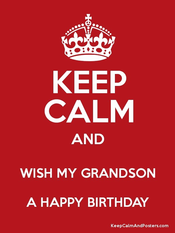 happy birthday to my grandson images ; happy-birthday-wishes-to-my-grandson-unique-keep-calm-and-wish-my-grandson-a-happy-birthday-keep-calm-and-of-happy-birthday-wishes-to-my-grandson