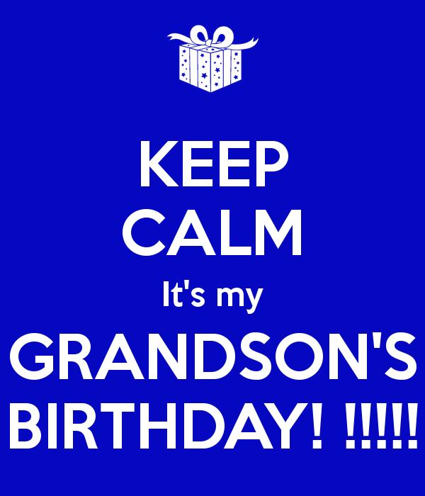 happy birthday to my grandson images ; keep-calm-it-s-my-grandson-s-birthday-2