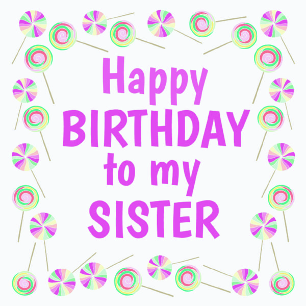 happy birthday to my little sister ; HappyBirthdaySister04