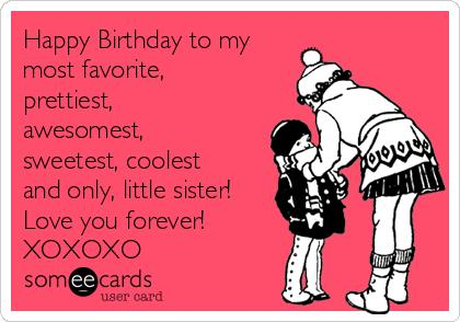 happy birthday to my little sister ; c99eafd58141eb1add4f2cf0c10db7d9