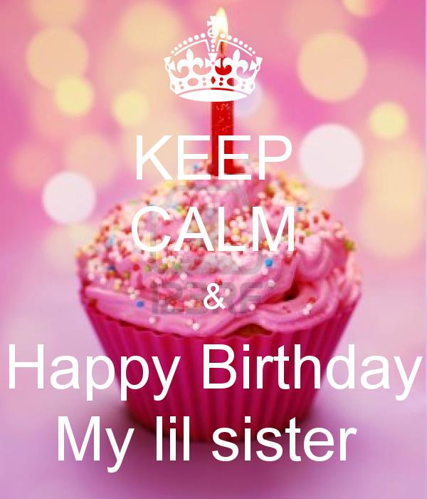 happy birthday to my little sister ; keep-calm-happy-birthday-my-lil-sister