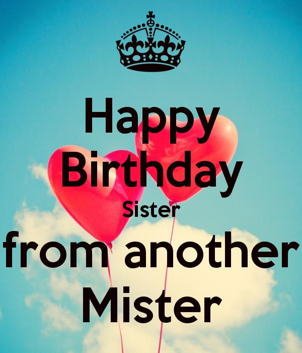 happy birthday to my sister from another mister ; happy-birthday-sister-from-another-mister