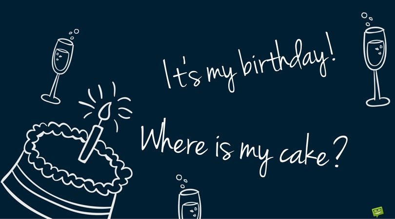 happy birthday to myself status ; Copy-of-Its-my-birthdayWhere-is-my-cake-