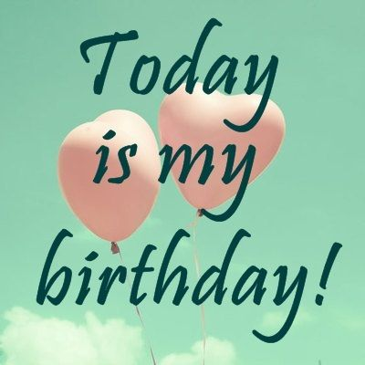 happy birthday to myself status ; today-is-my-birthday-quote