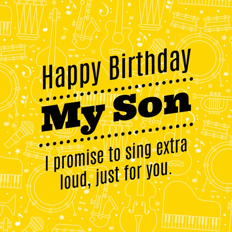 happy birthday to our son ; Happy-birthday-my-son-I-promise-to-sing-extra-loud-just-for-you