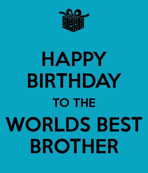happy birthday to the best brother ; 0ae9d31337c65f7f37766b8a90ab73ab