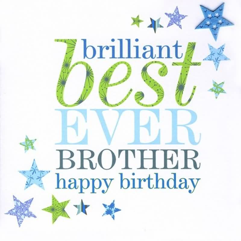 happy birthday to the best brother ; Brilliant-Best-Ever-Brother-Happy-Birthday1