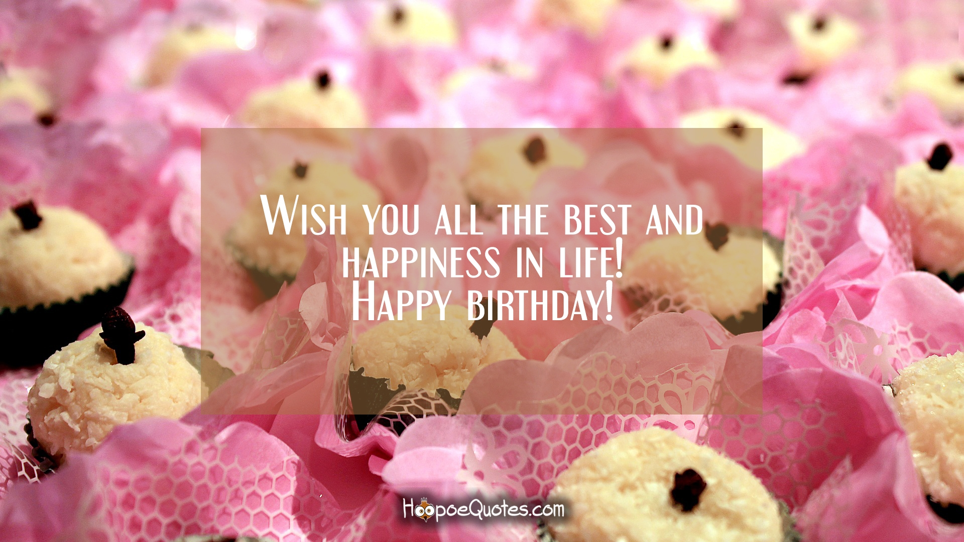 happy birthday to you i wish you all the best ; 7606d5c6ab13683a1e0625d8236f0738