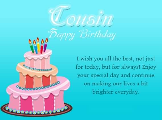happy birthday to you i wish you all the best ; Cousin-Happy-Birthday-I-Wish-You-All-The-Best-Not-Just-For-Today-But-For-Always-Enjoy
