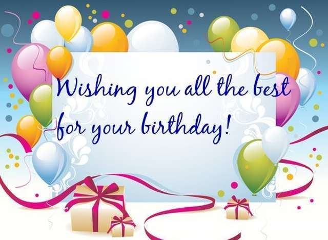 happy birthday to you i wish you all the best ; happy-birthday-and-i-wish-you-all-the-best-ff8843a6ac11e65fdd31300543aeee0d