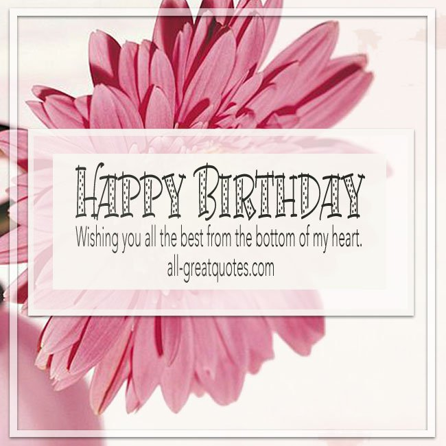 happy birthday to you i wish you all the best ; wishing_you_all_the_best_from_the_bottom_of_my_heart