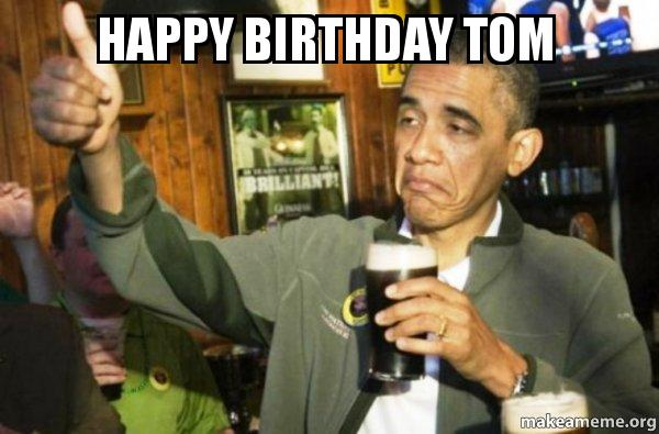 happy birthday tom meme ; happy-birthday-tom-99cm1s
