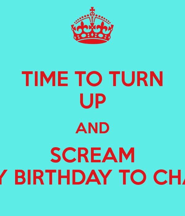 happy birthday turn up ; time-to-turn-up-and-scream-happy-birthday-to-chanz