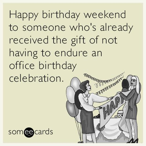 happy birthday weekend ; weekend-office-party-gift-funny-ecard-UgB