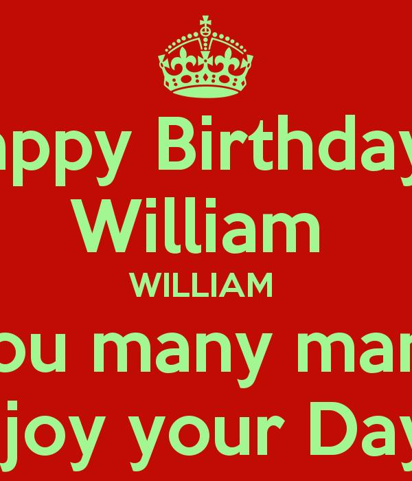 happy birthday william ; happy-birthday-william-william-i-wish-you-many-many-more-enjoy-your-day-