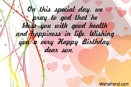 happy birthday wish you good health and long life ; on-this-special-day-we-pray-to-god-that-he-bless-you-with-good-health-and-happiness-in-life-wishing-you-a-very-happy-birthday-dear-son