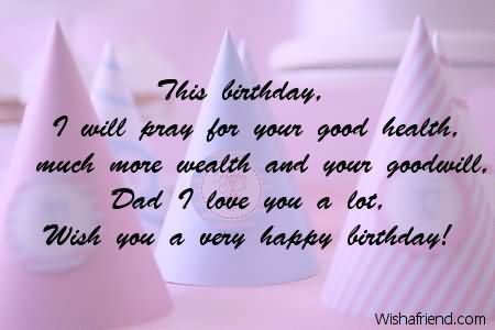 happy birthday wish you health wealth ; This-Birthday-I-Will-Pray-For-Your-Good-Health-Much-More-Wealth-And-Your-Goodwill-Wish-You-A-Very-Happy-Birthday-Grandpa