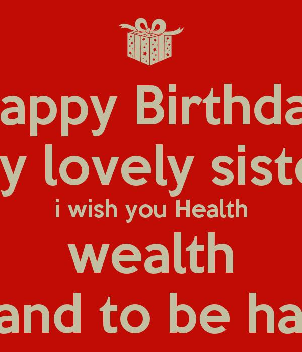 happy birthday wish you health wealth ; happy-birthday-my-lovely-sister-i-wish-you-health-wealth-love-and-to-be-happy-
