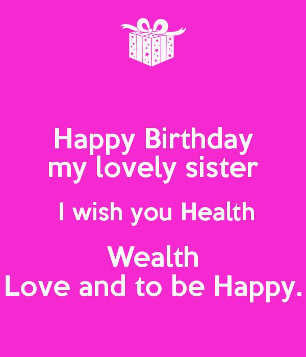 happy birthday wish you health wealth ; happy-birthday-my-lovely-sister-i-wish-you-health-wealth-love-and-to-be-happy-3