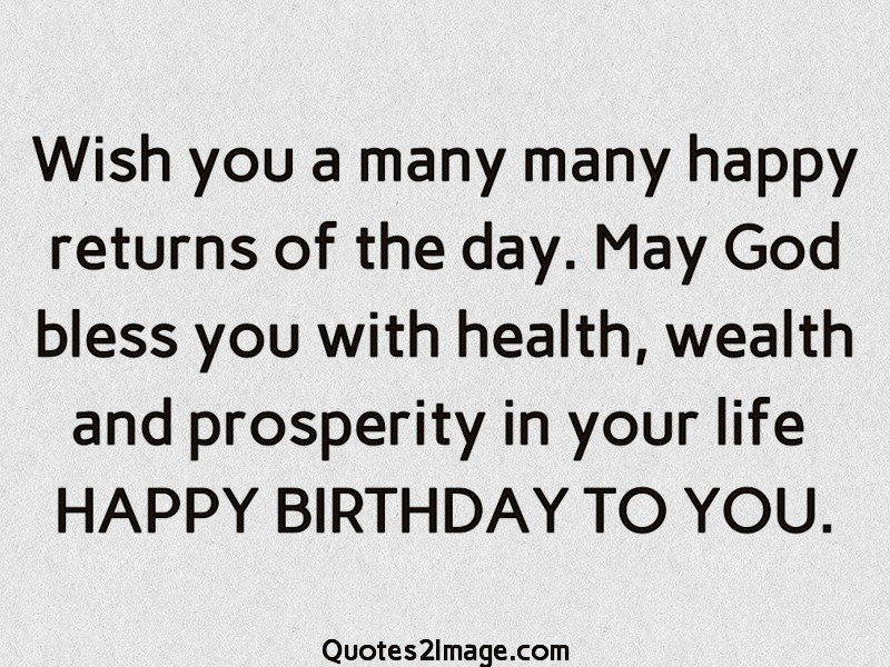 happy birthday wish you many happy returns of the day ; may-god-bless-your-marriage-quotes-wish-you-a-many-many-happy-returns-birthday-quotes-2-image-may-god-bless-your-marriage-quotes