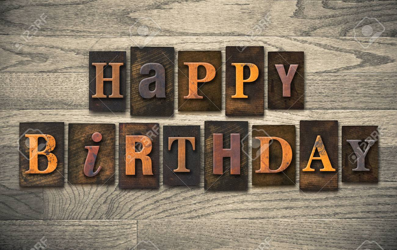 happy birthday wood ; 35598402-the-words-happy-birthday-written-in-vintage-wooden-letterpress-type-
